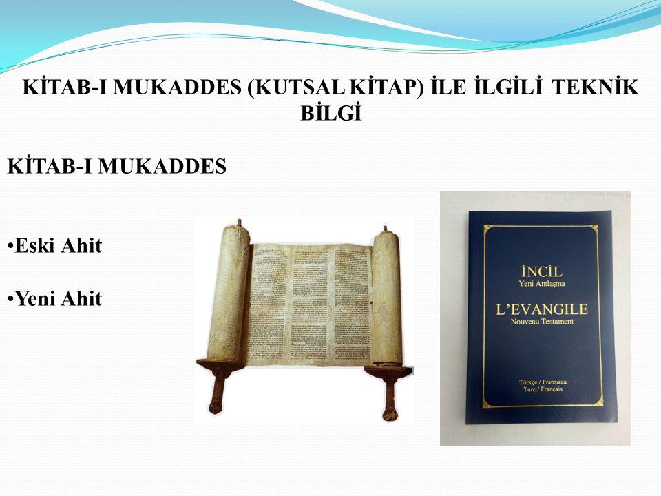 KİTAB-I MUKADDES (KUTSAL KİTAP) İLE İLGİLİ TEKNİK BİLGİ KİTAB-I MUKADDES Eski Ahit Yeni Ahit