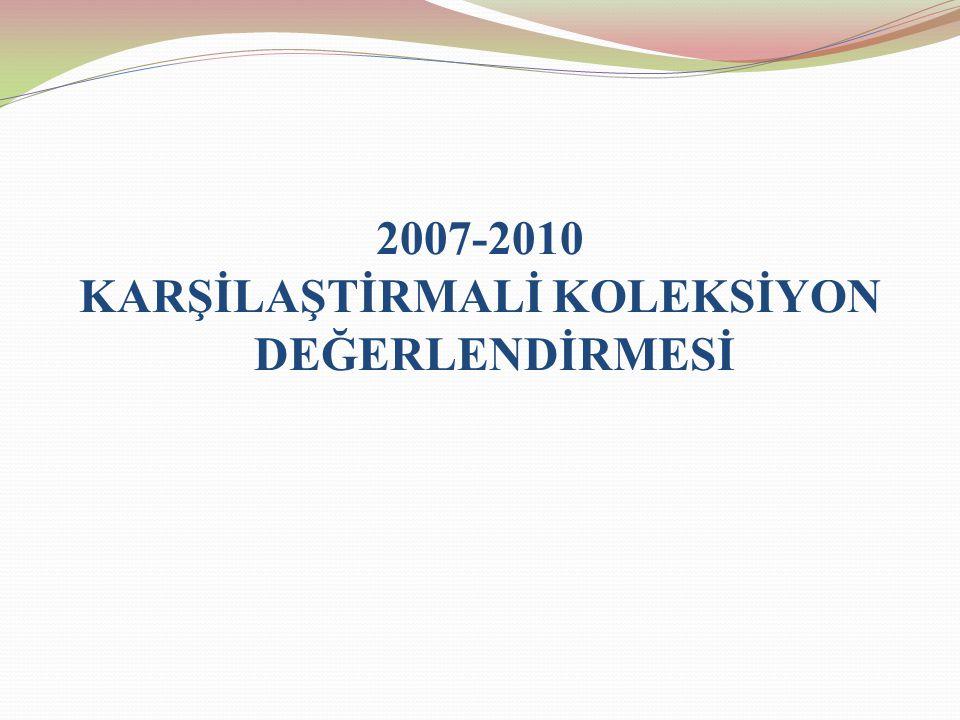 2007-2010 KARŞİLAŞTİRMALİ KOLEKSİYON DEĞERLENDİRMESİ
