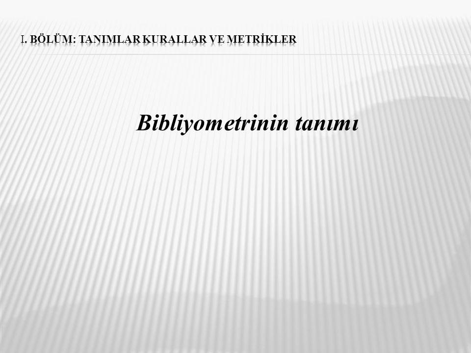 Bibliyometri; matematiksel ve istatiksel yöntemlerin kitap ve diğer iletişim araçlarına uygulanması (Pritchard,1969).