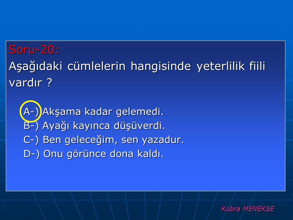Kübra MENEKŞE Soru-20: Aşağıdaki cümlelerin hangisinde yeterlilik fiili vardır .