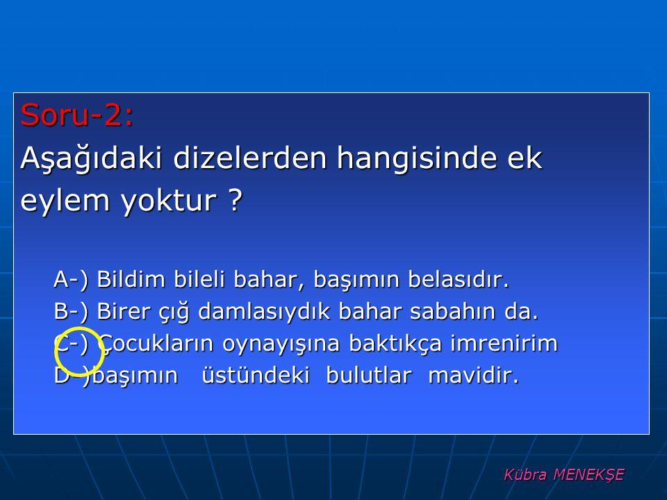 Kübra MENEKŞE Soru-2: Aşağıdaki dizelerden hangisinde ek eylem yoktur .