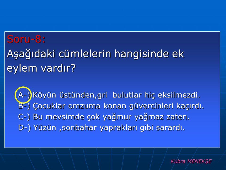 Kübra MENEKŞE Soru-8: Aşağıdaki cümlelerin hangisinde ek eylem vardır.