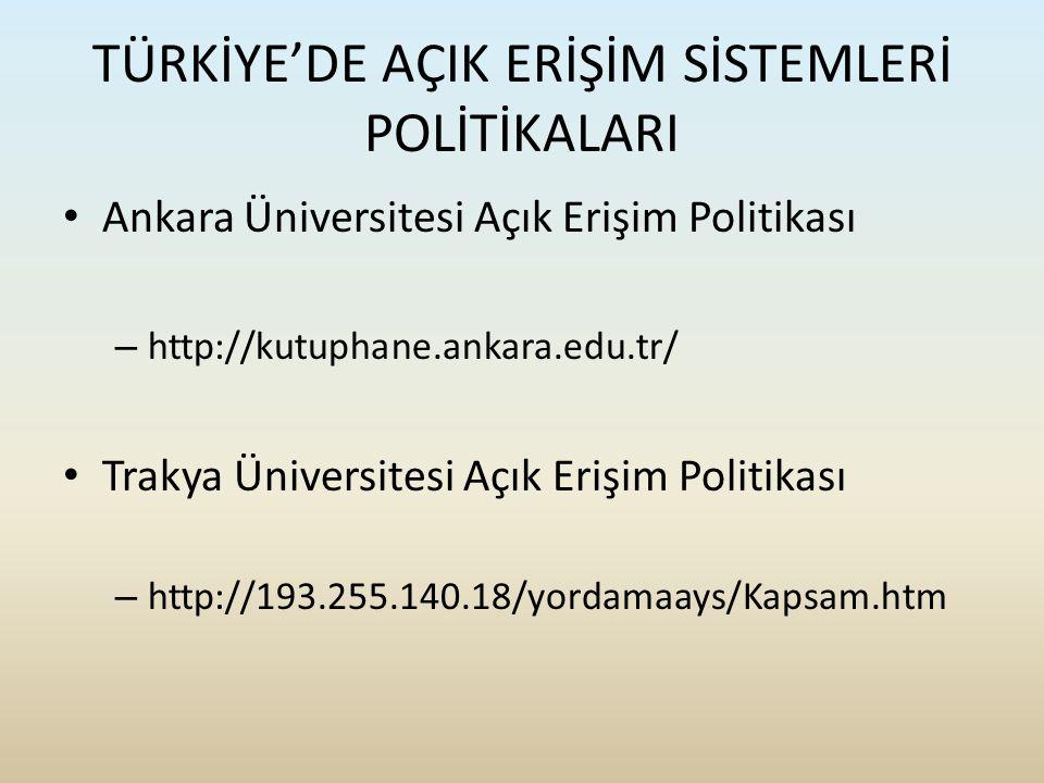 TÜRKİYE'DE AÇIK ERİŞİM SİSTEMLERİ POLİTİKALARI Ankara Üniversitesi Açık Erişim Politikası – http://kutuphane.ankara.edu.tr/ Trakya Üniversitesi Açık E