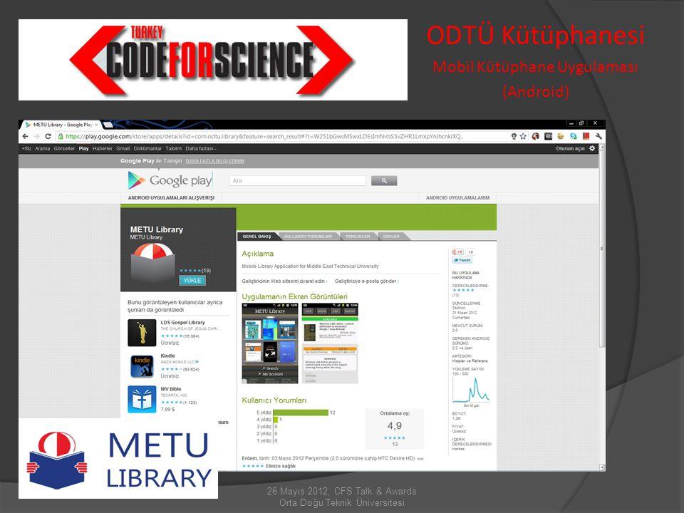 26 Mayıs 2012, CFS Talk & Awards Orta Doğu Teknik Üniversitesi ODTÜ Kütüphanesi Mobil Kütüphane Uygulaması (Diğer cihazlar için)