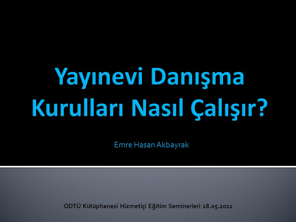 Emre Hasan Akbayrak ODTÜ Kütüphanesi Hizmetiçi Eğitim Seminerleri 18.05.2011
