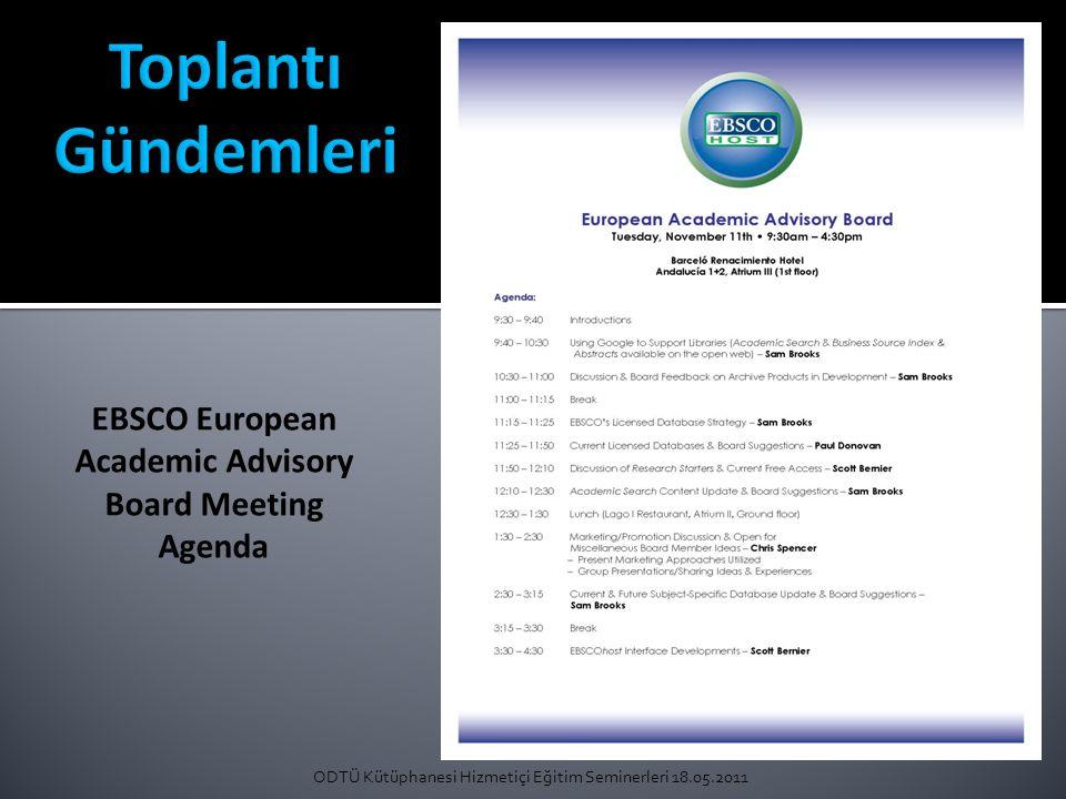 ODTÜ Kütüphanesi Hizmetiçi Eğitim Seminerleri 18.05.2011 EBSCO European Academic Advisory Board Meeting Agenda