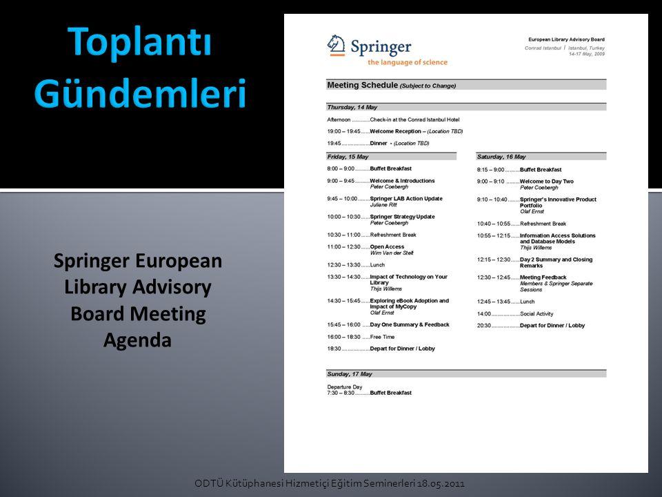 ODTÜ Kütüphanesi Hizmetiçi Eğitim Seminerleri 18.05.2011 Springer European Library Advisory Board Meeting Agenda