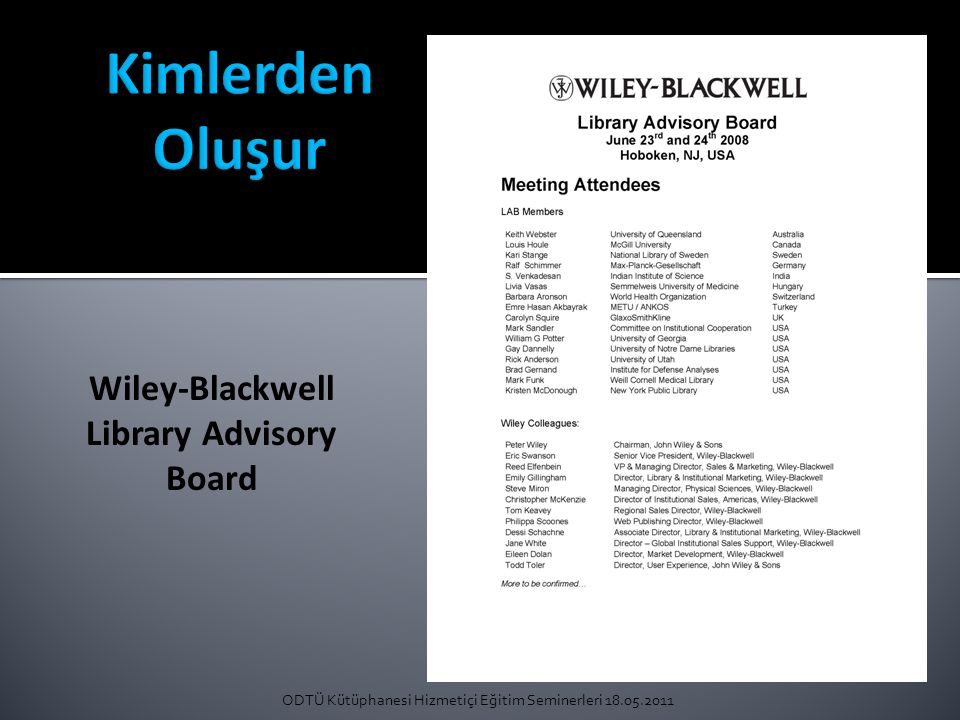 ODTÜ Kütüphanesi Hizmetiçi Eğitim Seminerleri 18.05.2011 Wiley-Blackwell Library Advisory Board