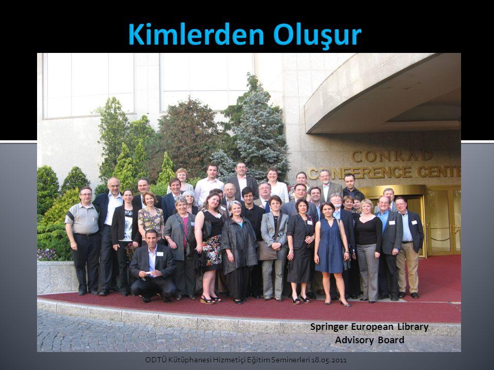 ODTÜ Kütüphanesi Hizmetiçi Eğitim Seminerleri 18.05.2011 Springer European Library Advisory Board