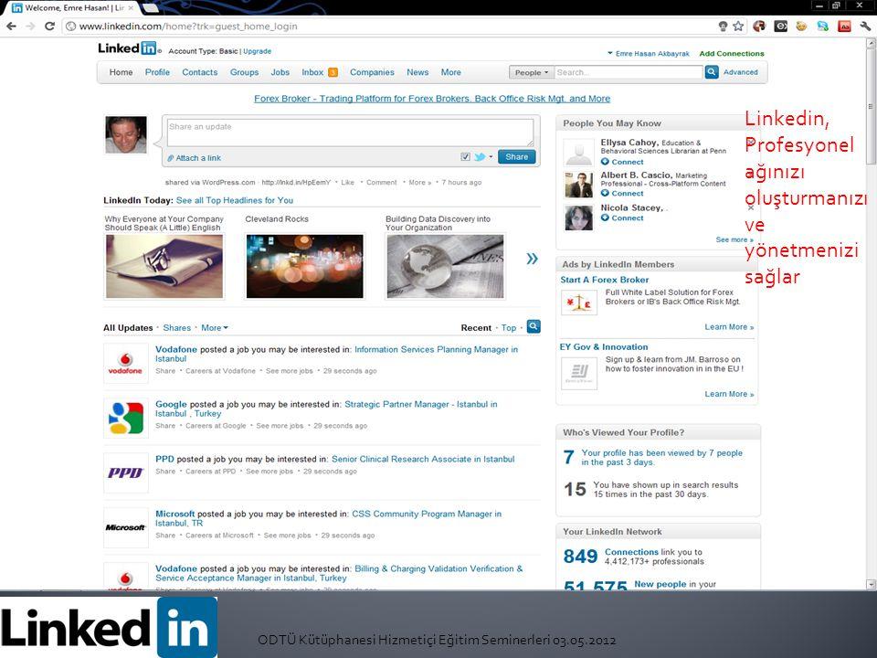 ODTÜ Kütüphanesi Hizmetiçi Eğitim Seminerleri 03.05.2012 Linkedin, Profesyonel ağınızı oluşturmanızı ve yönetmenizi sağlar