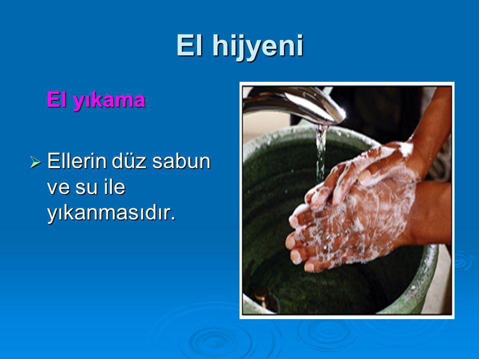 El hijyeni El yıkama El yıkama  Ellerin düz sabun ve su ile yıkanmasıdır.