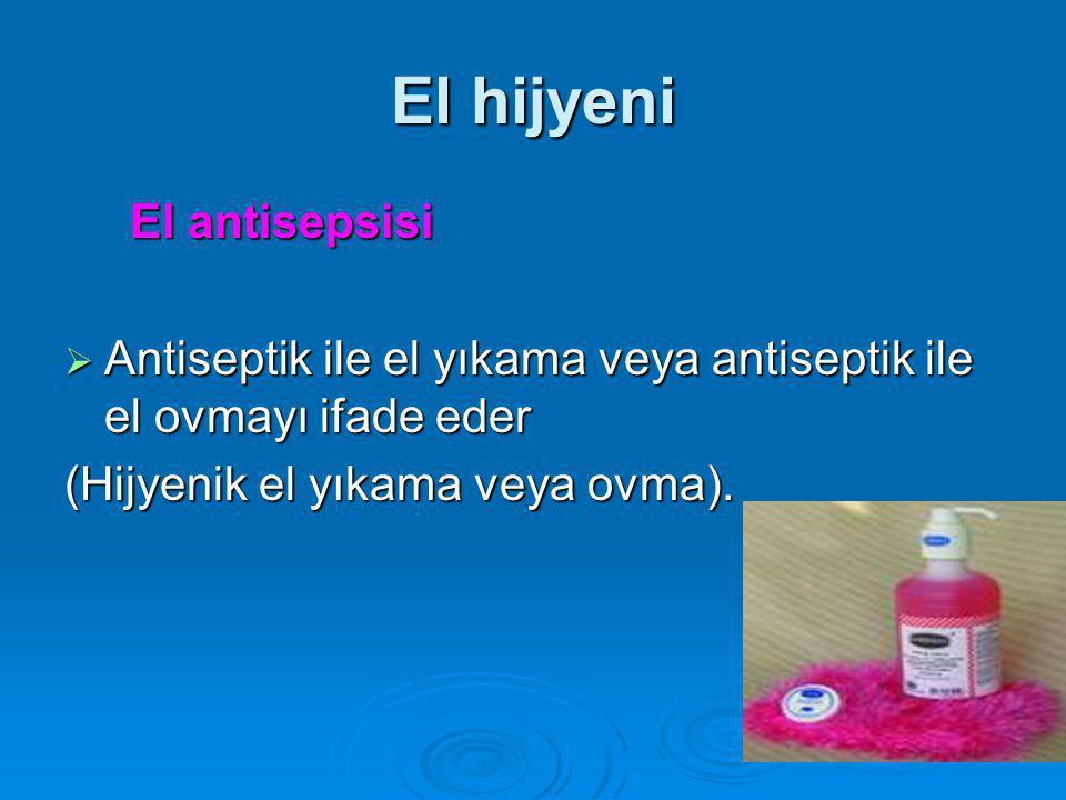 El hijyeni El antisepsisi El antisepsisi  Antiseptik ile el yıkama veya antiseptik ile el ovmayı ifade eder (Hijyenik el yıkama veya ovma).