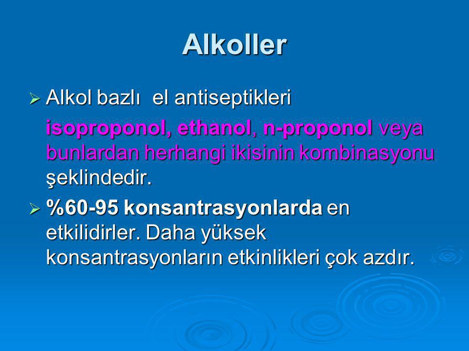 Alkoller  Alkol bazlı el antiseptikleri isoproponol, ethanol, n-proponol veya bunlardan herhangi ikisinin kombinasyonu şeklindedir.
