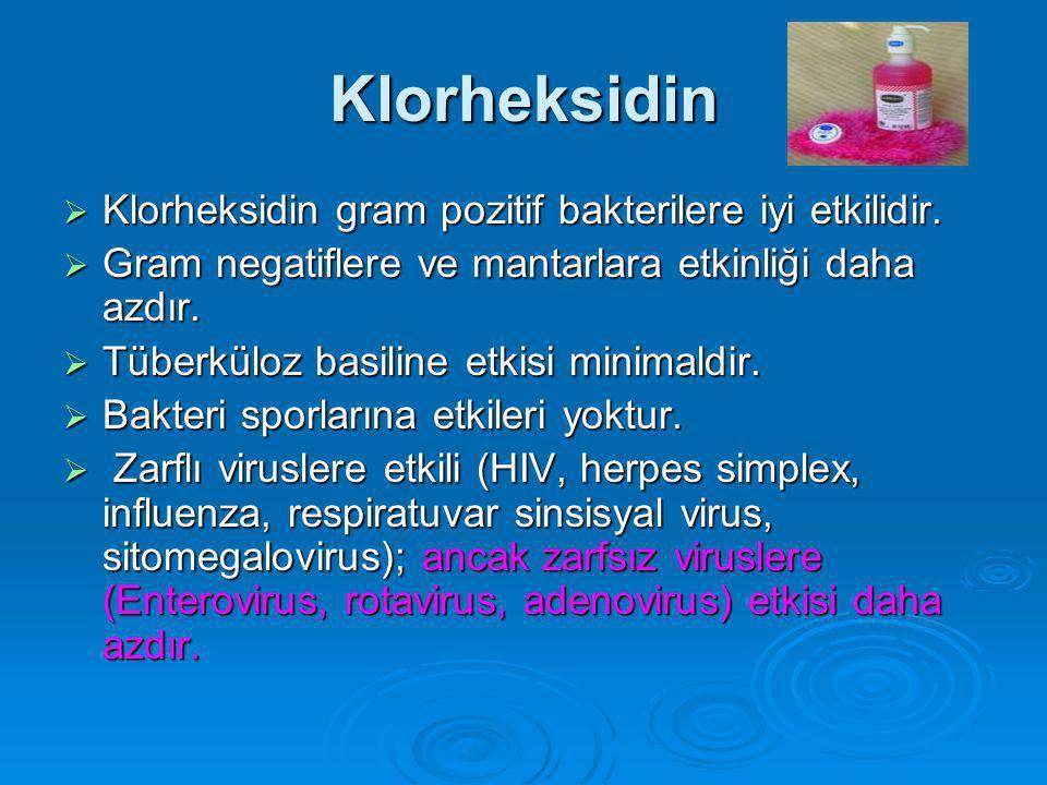 Klorheksidin  Klorheksidin gram pozitif bakterilere iyi etkilidir.