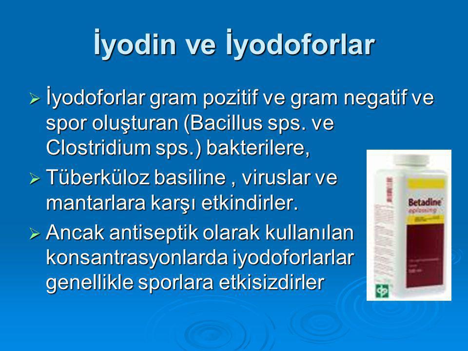 İyodin ve İyodoforlar  İyodoforlar gram pozitif ve gram negatif ve spor oluşturan (Bacillus sps.