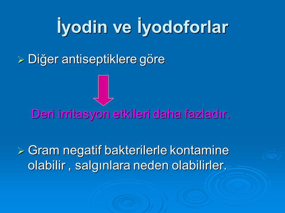İyodin ve İyodoforlar  Diğer antiseptiklere göre Deri irritasyon etkileri daha fazladır.
