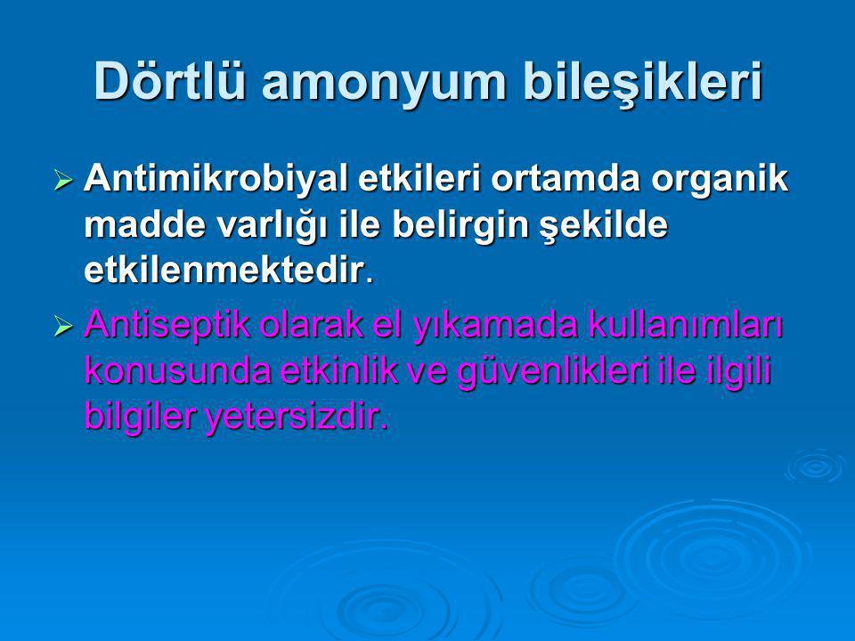 Dörtlü amonyum bileşikleri  Antimikrobiyal etkileri ortamda organik madde varlığı ile belirgin şekilde etkilenmektedir.