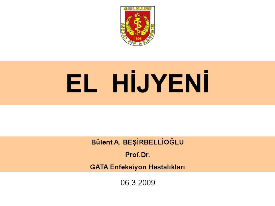 1/41 EL HİJYENİ Bülent A. BEŞİRBELLİOĞLU Prof.Dr. GATA Enfeksiyon Hastalıkları 06.3.2009