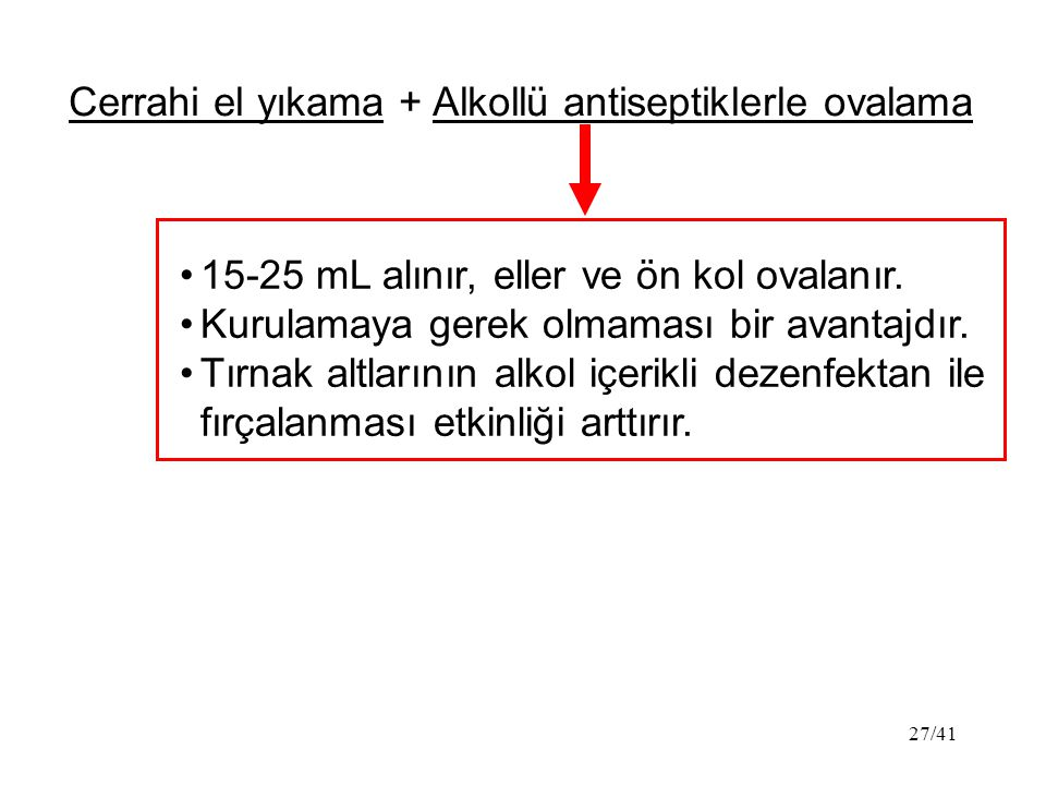 27/41 Cerrahi el yıkama + Alkollü antiseptiklerle ovalama 15-25 mL alınır, eller ve ön kol ovalanır.