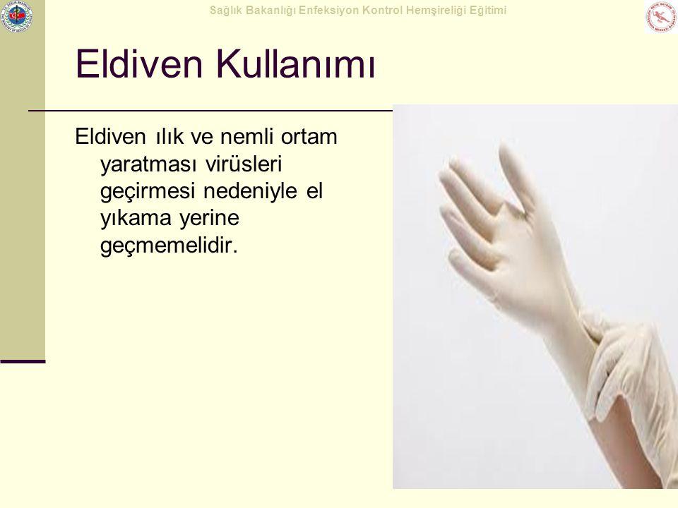 Eldiven Kullanımı Eldiven ılık ve nemli ortam yaratması virüsleri geçirmesi nedeniyle el yıkama yerine geçmemelidir.