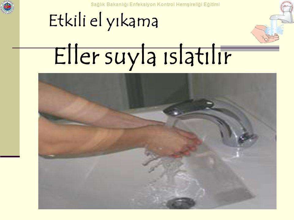 Sağlık Bakanlığı Enfeksiyon Kontrol Hemşireliği Eğitimi Etkili el yıkama Ellere 3-5ml sıvı sabun alınır Ellere 3-5ml sıvı sabun alınır