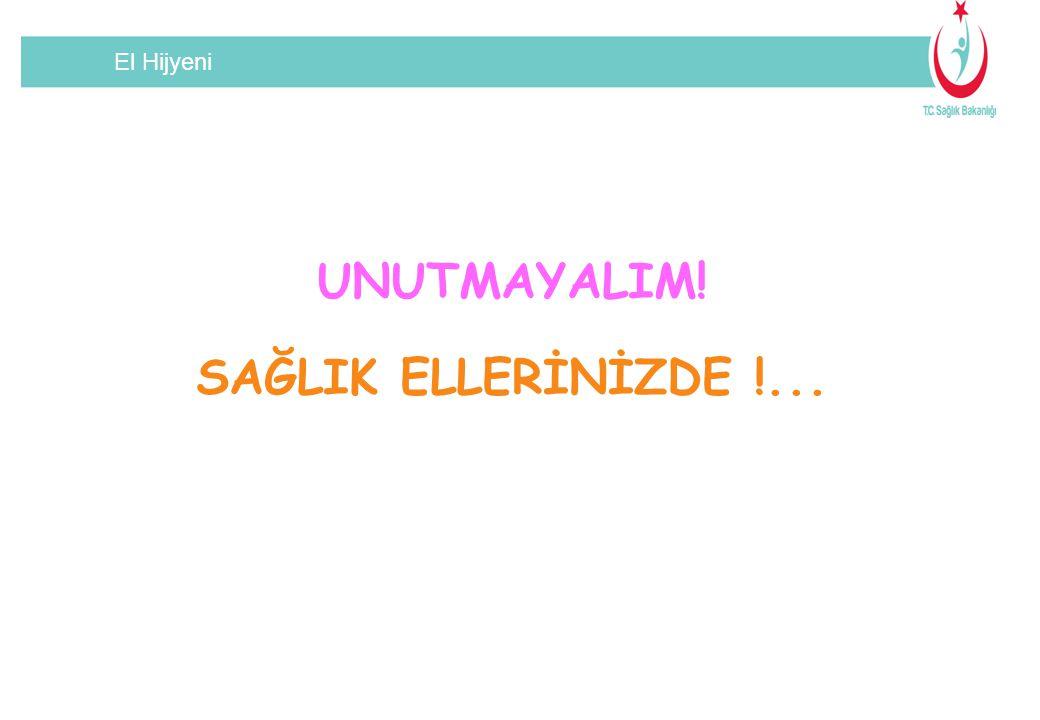 UNUTMAYALIM! SAĞLIK ELLERİNİZDE !...