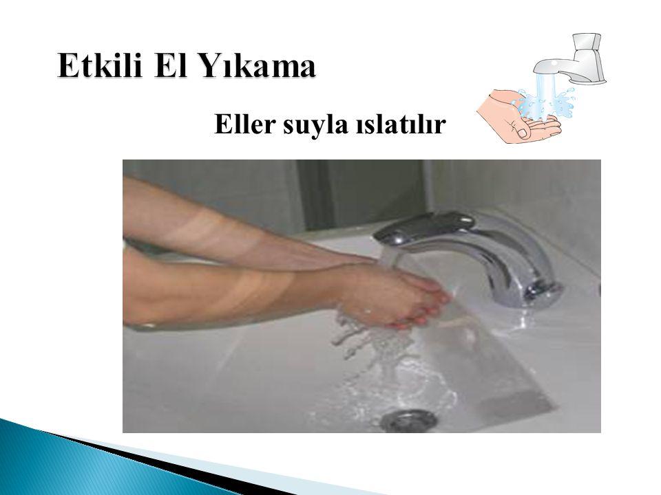 Eller suyla ıslatılır