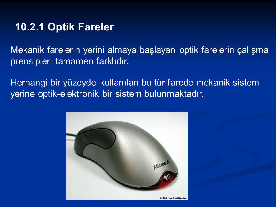 10.2.1 Optik Fareler Mekanik farelerin yerini almaya başlayan optik farelerin çalışma prensipleri tamamen farklıdır. Herhangi bir yüzeyde kullanılan b