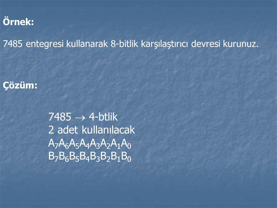 Örnek: 7485 entegresi kullanarak 8-bitlik karşılaştırıcı devresi kurunuz. Çözüm: 7485  4-btlik 2 adet kullanılacak A 7 A 6 A 5 A 4 A 3 A 2 A 1 A 0 B