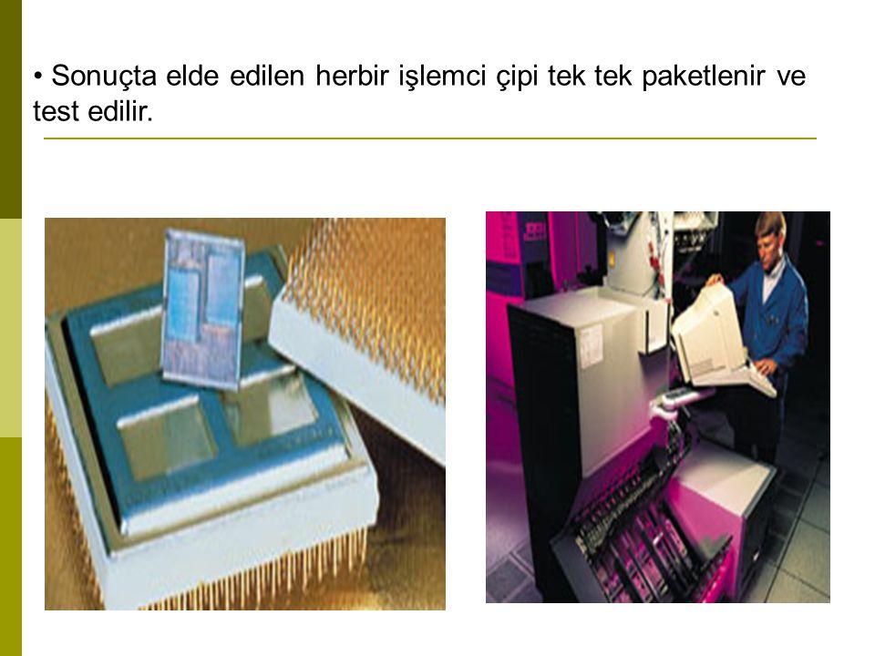 Sonuçta elde edilen herbir işlemci çipi tek tek paketlenir ve test edilir.