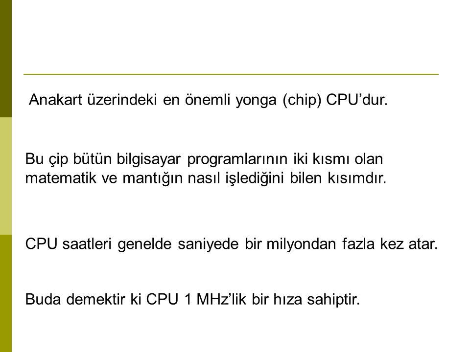 Anakart üzerindeki en önemli yonga (chip) CPU'dur.
