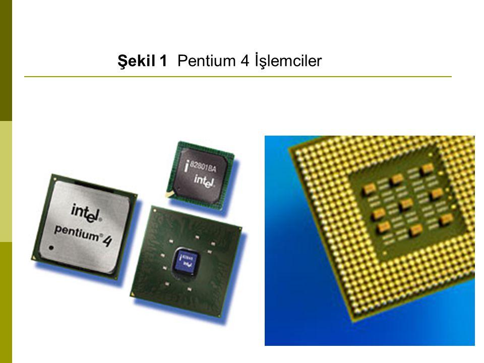 Şekil 1 Pentium 4 İşlemciler