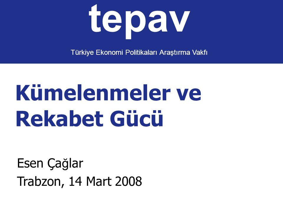 Kümelenme ve rekabet gücü Slide 1 tepav Türkiye Ekonomi Politikaları Araştırma Vakfı Kümelenmeler ve Rekabet Gücü Esen Ça ğ lar Trabzon, 14 Mart 2008
