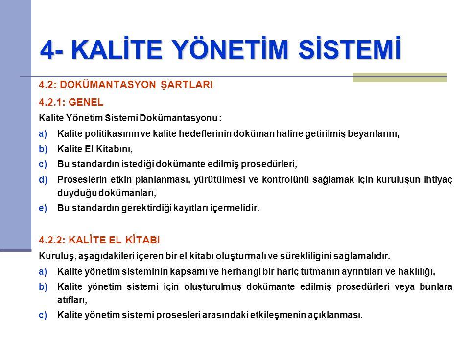 4- KALİTE YÖNETİM SİSTEMİ 4.2: DOKÜMANTASYON ŞARTLARI 4.2.1: GENEL Kalite Yönetim Sistemi Dokümantasyonu : a)Kalite politikasının ve kalite hedeflerin