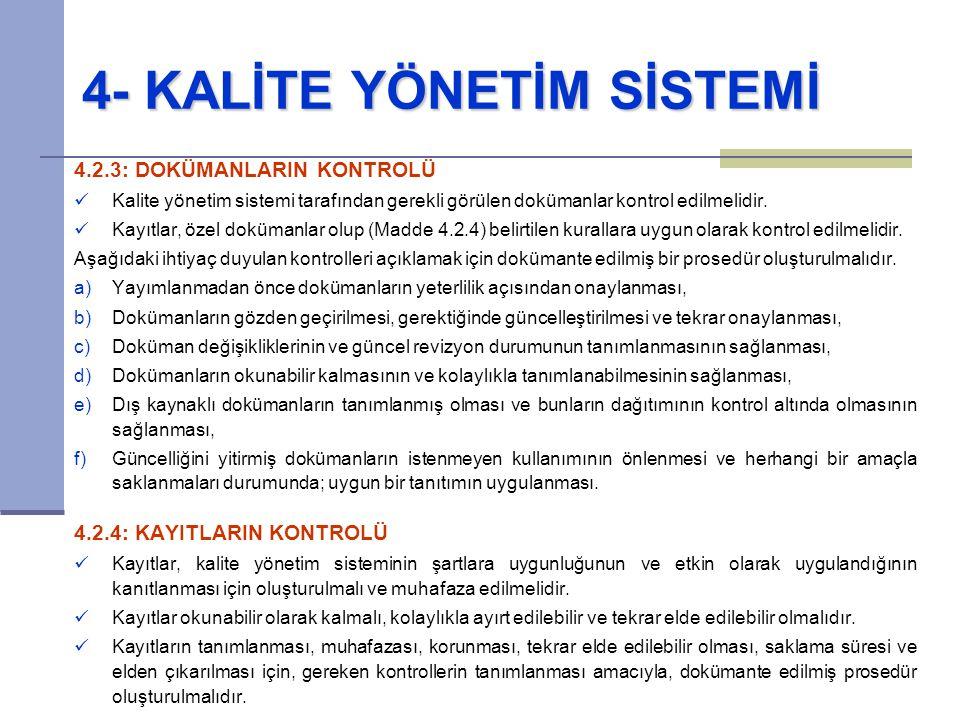 4- KALİTE YÖNETİM SİSTEMİ 4.2.3: DOKÜMANLARIN KONTROLÜ Kalite yönetim sistemi tarafından gerekli görülen dokümanlar kontrol edilmelidir. Kayıtlar, öze