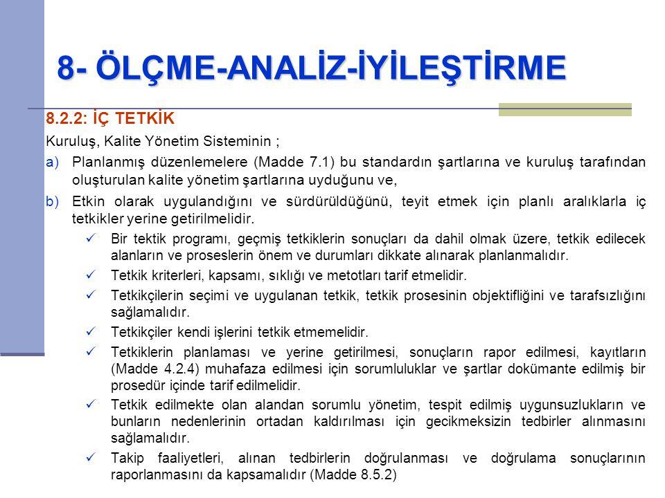 8- ÖLÇME-ANALİZ-İYİLEŞTİRME 8.2.2: İÇ TETKİK Kuruluş, Kalite Yönetim Sisteminin ; a)Planlanmış düzenlemelere (Madde 7.1) bu standardın şartlarına ve k