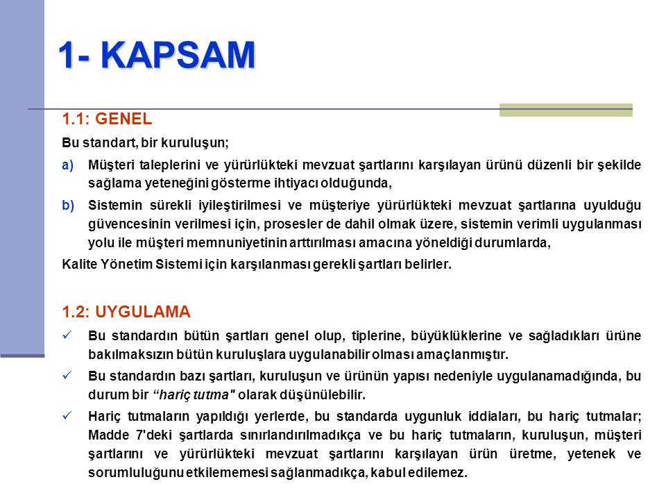 1- KAPSAM 1.1: GENEL Bu standart, bir kuruluşun; a)Müşteri taleplerini ve yürürlükteki mevzuat şartlarını karşılayan ürünü düzenli bir şekilde sağlama