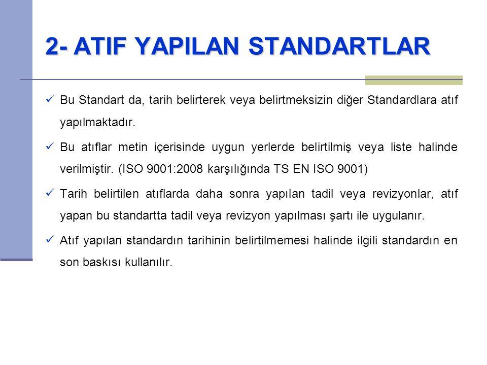 2- ATIF YAPILAN STANDARTLAR Bu Standart da, tarih belirterek veya belirtmeksizin diğer Standardlara atıf yapılmaktadır. Bu atıflar metin içerisinde uy
