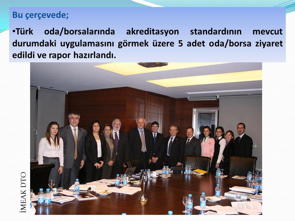 Bu çerçevede; Türk oda/borsalarında akreditasyon standardının mevcut durumdaki uygulamasını görmek üzere 5 adet oda/borsa ziyaret edildi ve rapor hazırlandı.