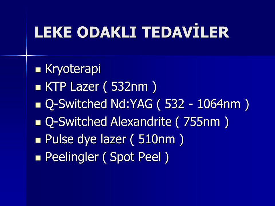 LEKE ODAKLI TEDAVİLER Kryoterapi Kryoterapi KTP Lazer ( 532nm ) KTP Lazer ( 532nm ) Q-Switched Nd:YAG ( 532 - 1064nm ) Q-Switched Nd:YAG ( 532 - 1064nm ) Q-Switched Alexandrite ( 755nm ) Q-Switched Alexandrite ( 755nm ) Pulse dye lazer ( 510nm ) Pulse dye lazer ( 510nm ) Peelingler ( Spot Peel ) Peelingler ( Spot Peel )