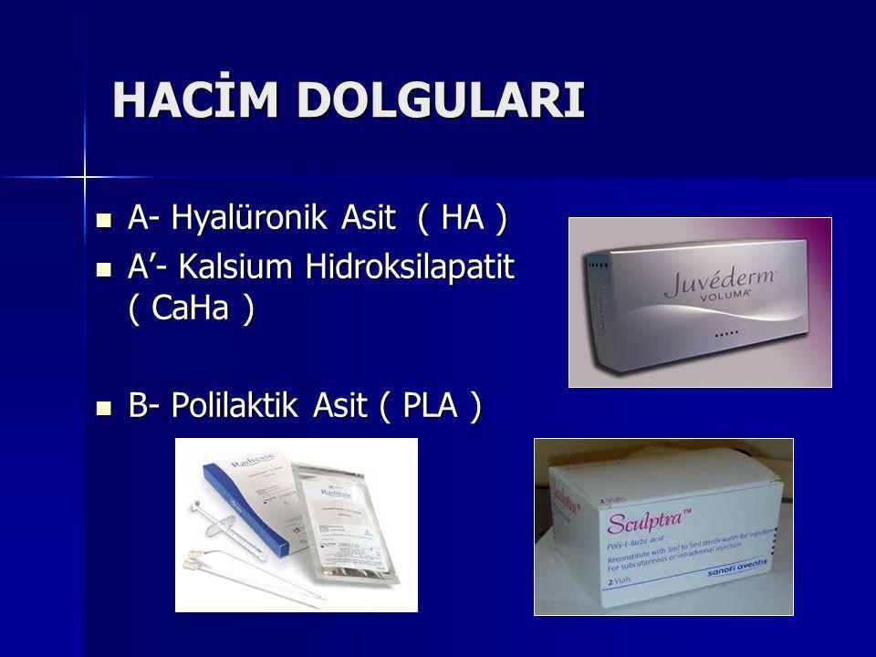 HACİM DOLGULARI A- Hyalüronik Asit ( HA ) A- Hyalüronik Asit ( HA ) A'- Kalsium Hidroksilapatit ( CaHa ) A'- Kalsium Hidroksilapatit ( CaHa ) B- Polilaktik Asit ( PLA ) B- Polilaktik Asit ( PLA )
