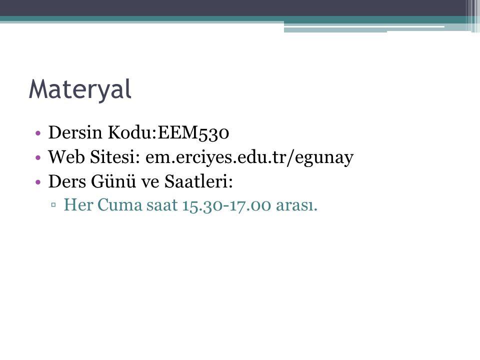 Materyal Dersin Kodu:EEM530 Web Sitesi: em.erciyes.edu.tr/egunay Ders Günü ve Saatleri: ▫Her Cuma saat 15.30-17.00 arası.