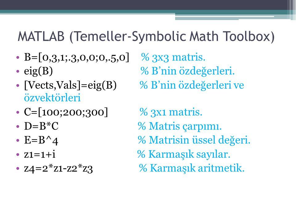 MATLAB (Temeller-Symbolic Math Toolbox) B=[0,3,1;.3,0,0;0,.5,0] % 3x3 matris. eig(B) % B'nin özdeğerleri. [Vects,Vals]=eig(B) % B'nin özdeğerleri ve ö