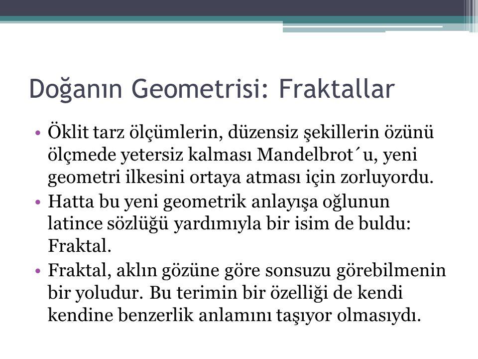 Doğanın Geometrisi: Fraktallar Öklit tarz ölçümlerin, düzensiz şekillerin özünü ölçmede yetersiz kalması Mandelbrot´u, yeni geometri ilkesini ortaya a