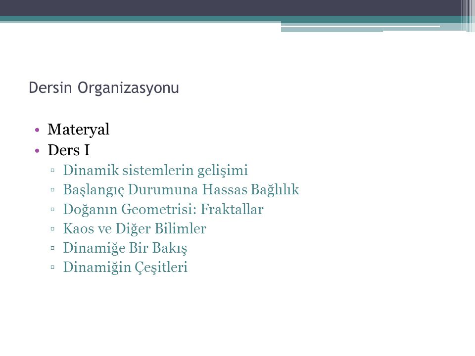 Materyal Dersin Kodu:EEM515 Web Sitesi: em.erciyes.edu.tr/egunay Kitap: ▫ Nonlinear Dynamics and Chaos:with applications to Physics, Biology, Chemistry and Engineering Steven H.