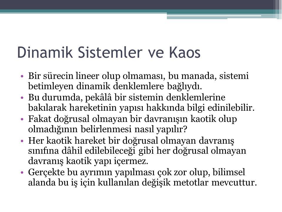 Dinamik Sistemler ve Kaos Bir sürecin lineer olup olmaması, bu manada, sistemi betimleyen dinamik denklemlere bağlıydı. Bu durumda, pekâlâ bir sistemi