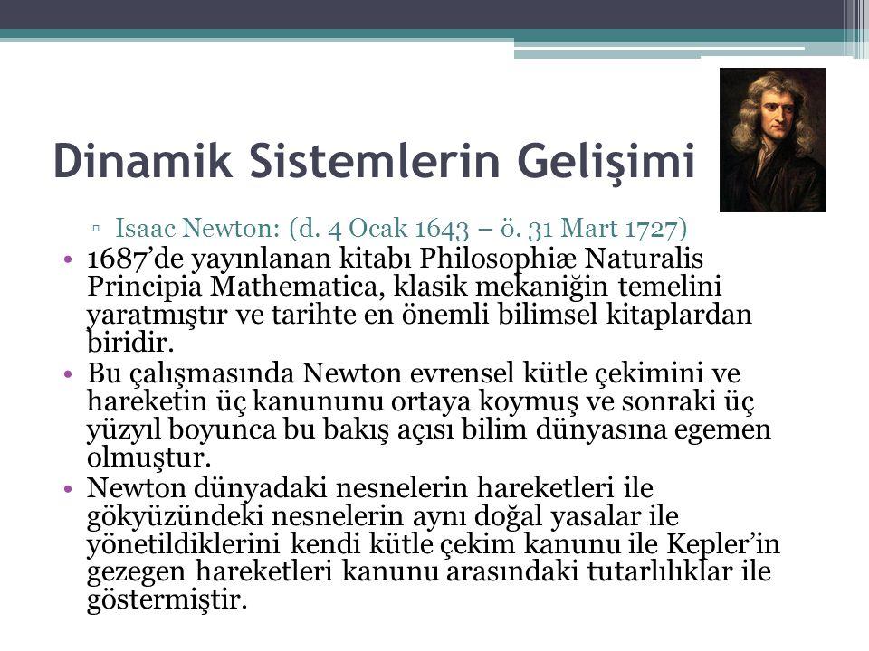 Dinamik Sistemlerin Gelişimi ▫Isaac Newton: (d. 4 Ocak 1643 – ö. 31 Mart 1727) 1687'de yayınlanan kitabı Philosophiæ Naturalis Principia Mathematica,