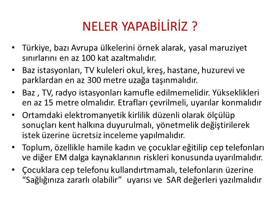 NELER YAPABİLİRİZ ? Türkiye, bazı Avrupa ülkelerini örnek alarak, yasal maruziyet sınırlarını en az 100 kat azaltmalıdır. Baz istasyonları, TV kuleler