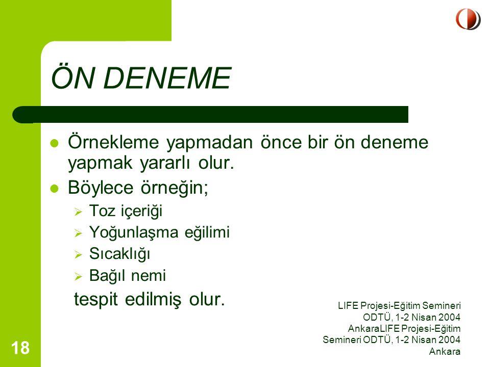 LIFE Projesi-Eğitim Semineri ODTÜ, 1-2 Nisan 2004 AnkaraLIFE Projesi-Eğitim Semineri ODTÜ, 1-2 Nisan 2004 Ankara 18 Örnekleme yapmadan önce bir ön den