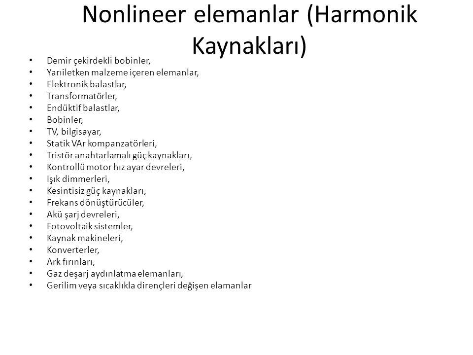 Nonlineer elemanlar (Harmonik Kaynakları) Demir çekirdekli bobinler, Yarıiletken malzeme içeren elemanlar, Elektronik balastlar, Transformatörler, End
